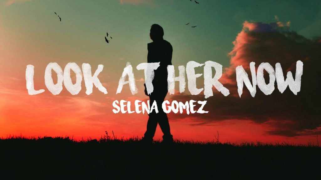 LOOK AT HER NOW LYRICS - SELENA GOMEZ