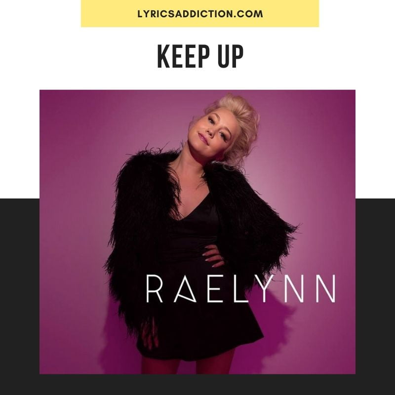 KEEP UP LYRICS - RaeLynn