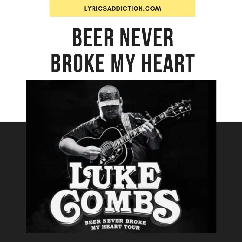 LYRICS TO BEER NEVER BROKE MY HEART