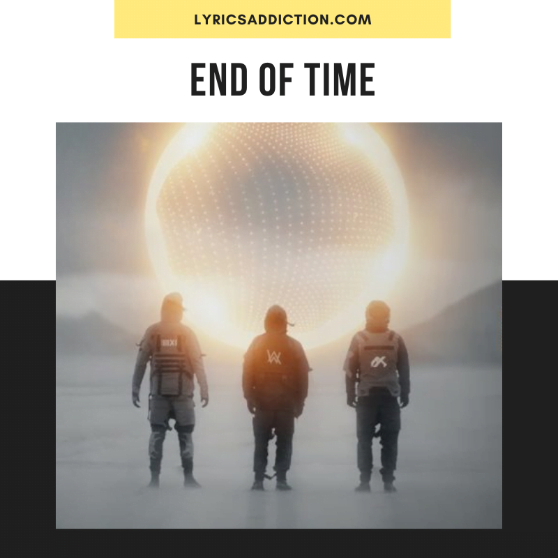 K-391, ALAN WALKER & AHRIX - END OF TIME LYRICS