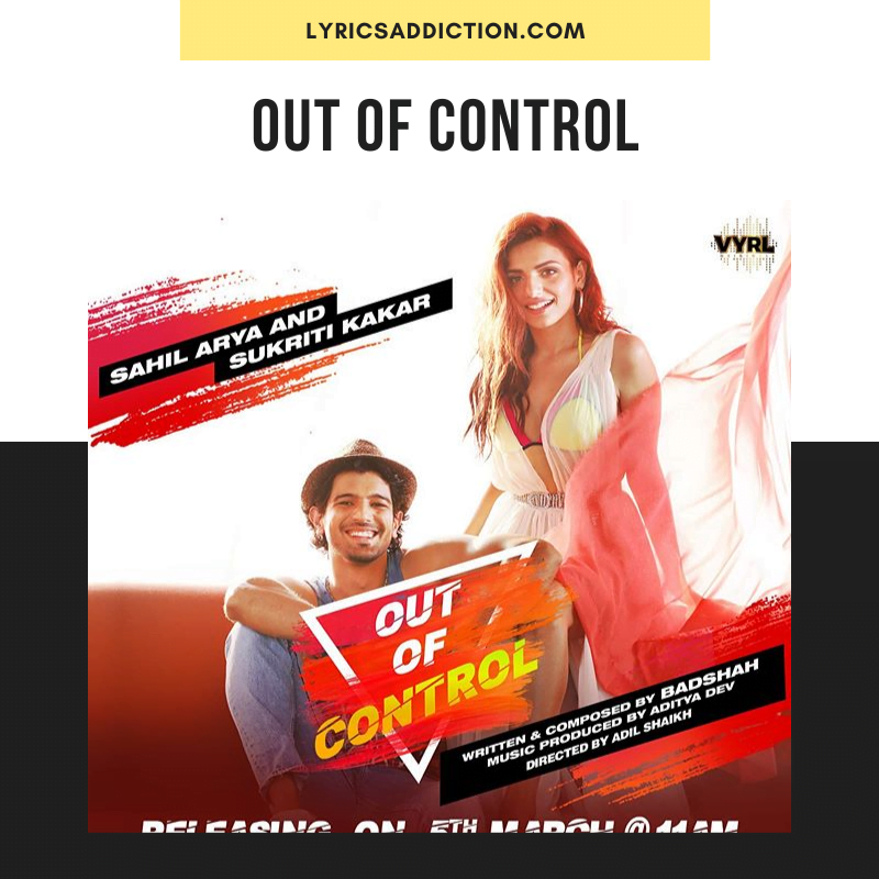 OUT OF CONTROL LYRICS - SAHIL ARYA, SUKRITI KAKAR
