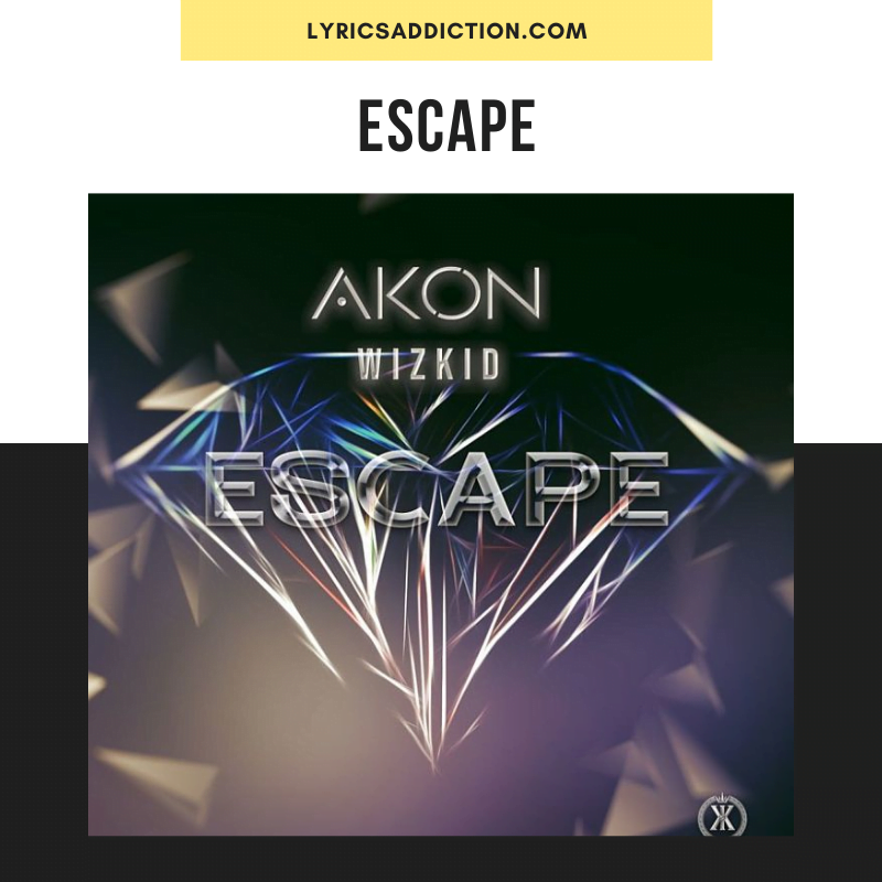 AKON & WIZKID - ESCAPE LYRICS