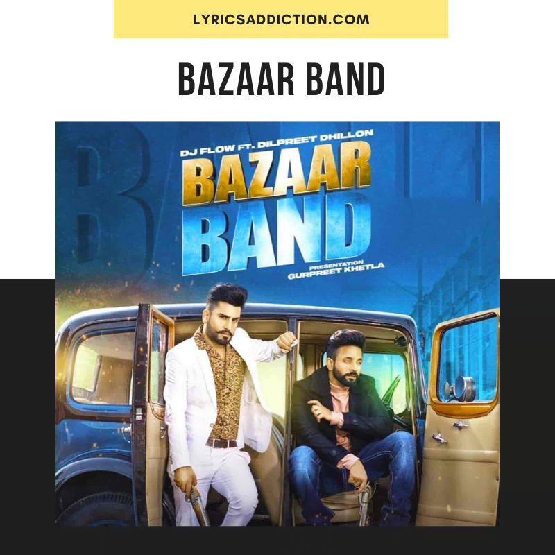 DJ FLOW & DILPREET DHILLON- BAZAAR BAND LYRICS