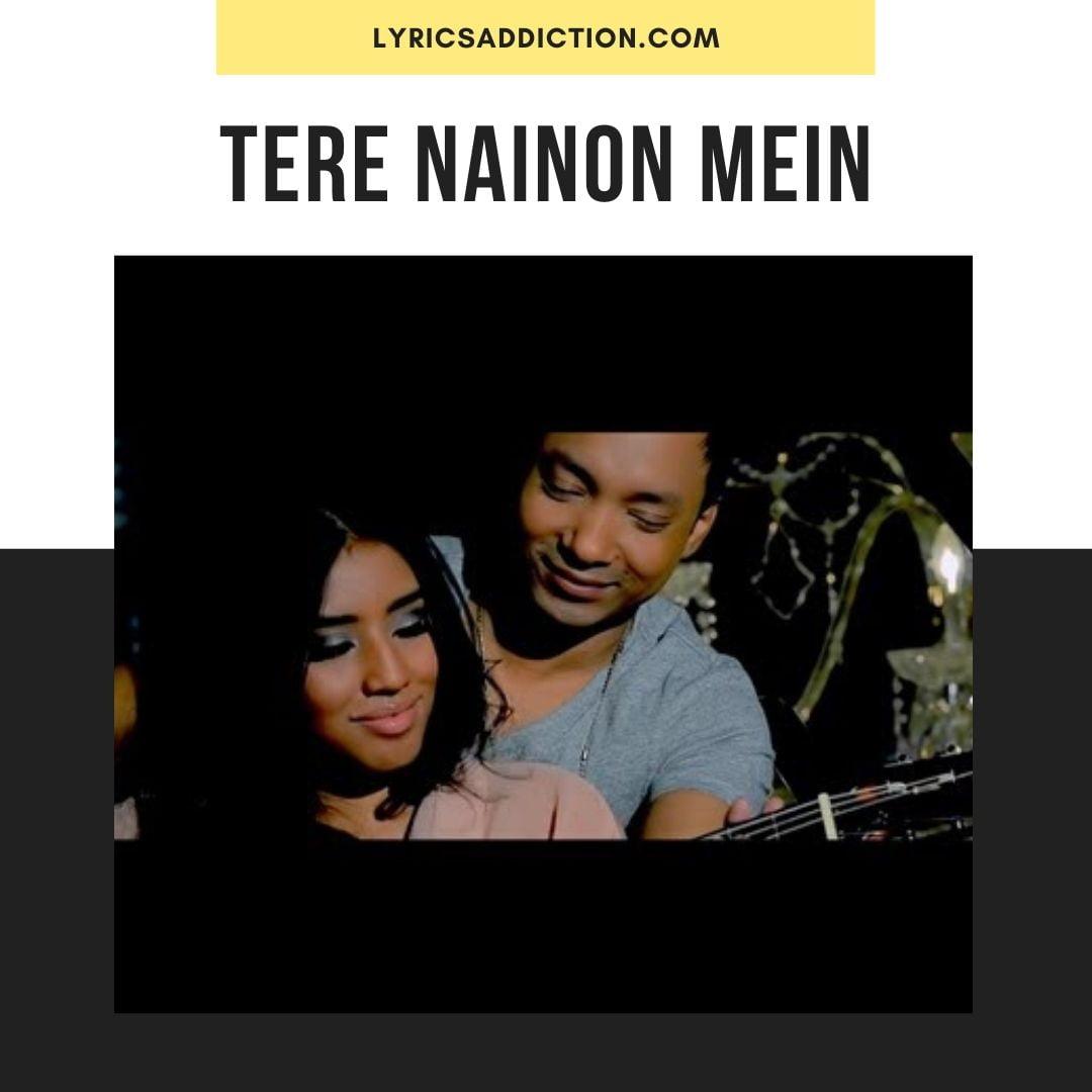 TERE NAINON MEIN LYRICS