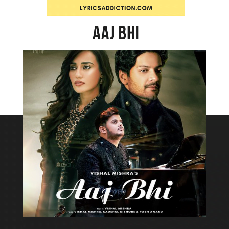 VISHAL MISHRA - AAJ BHI LYRICS