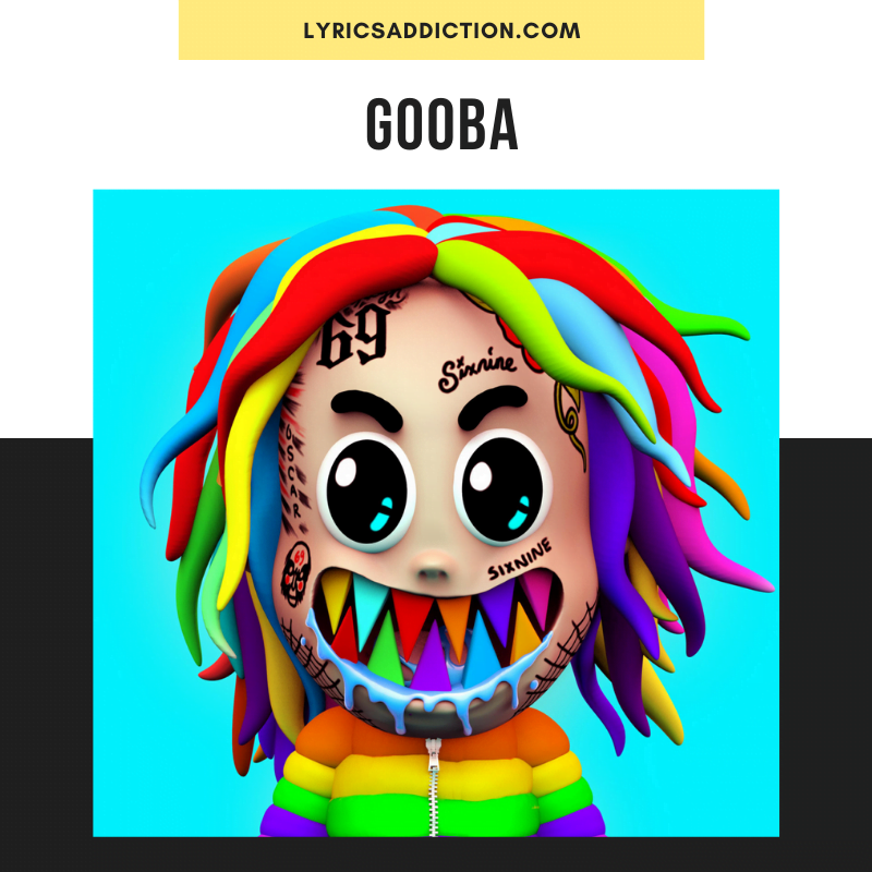 6IX9INE - GOOBA LYRICS