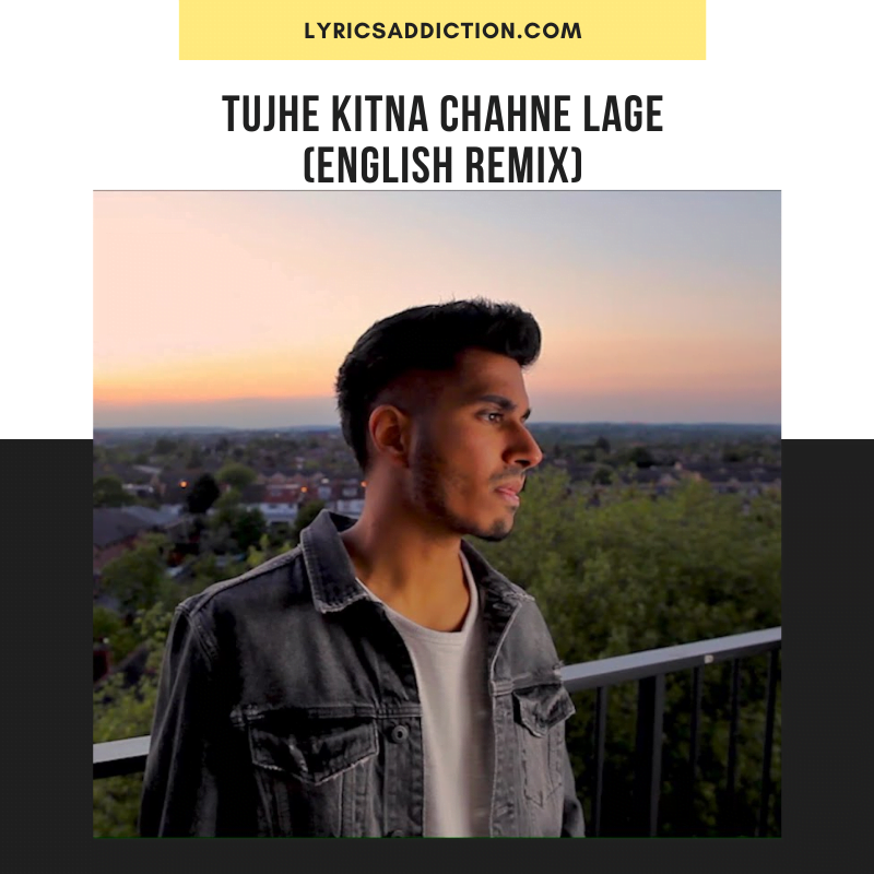 ARJUN - TUJHE KITNA CHAHNE LAGE (ENGLISH REMIX) LYRICS