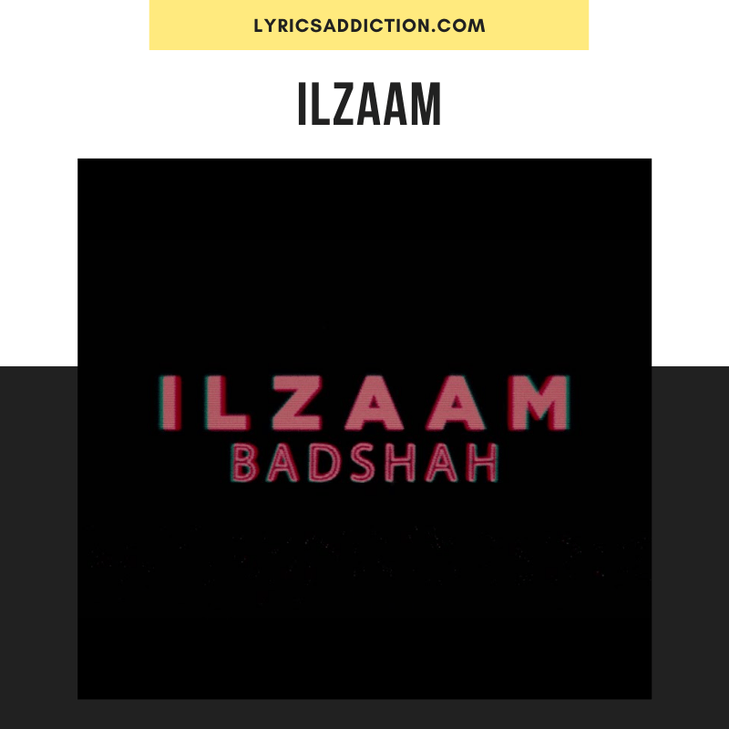 BADSHAH - ILZAAM LYRICS