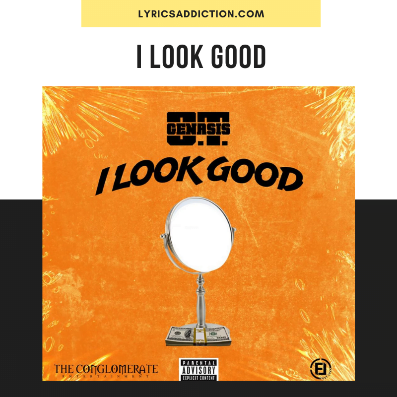 O.T.GENASIS - I LOOK GOOD LYRICS