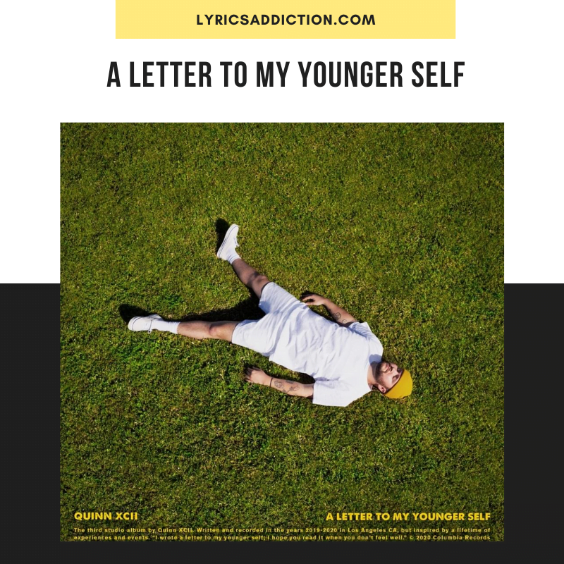 QUINN XCII & LOGIC - A LETTER TO MY YOUNGER SELF LYRICS