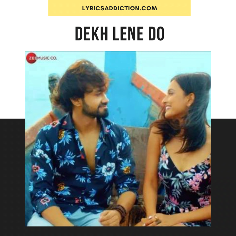 RISHABH SRIVASTAVA - DEKH LENE DO LYRICS