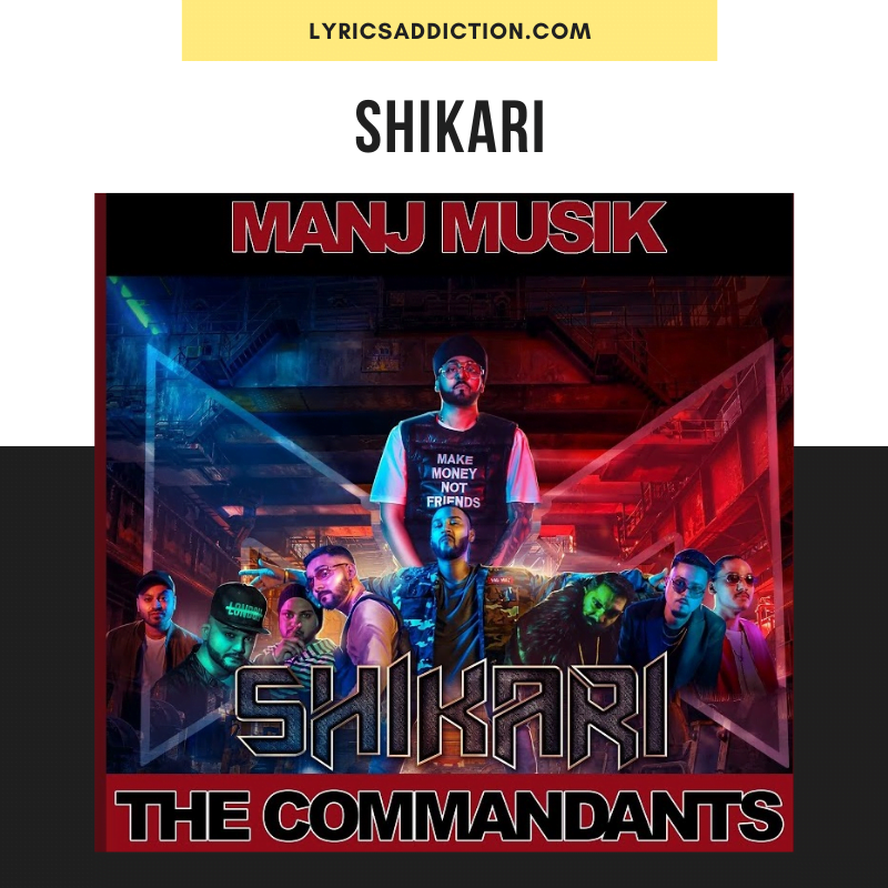 SHIKARI SONG LYRICS - MANJ MUSIK & THE COMMANDANTS