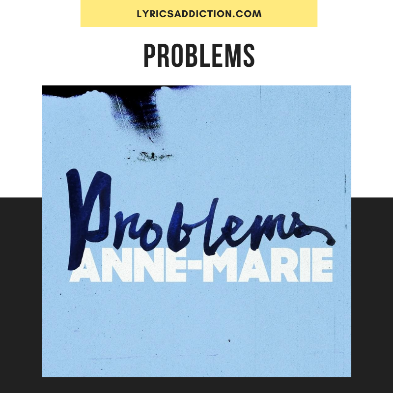 ANNE MARIE - PROBLEMS LYRICS