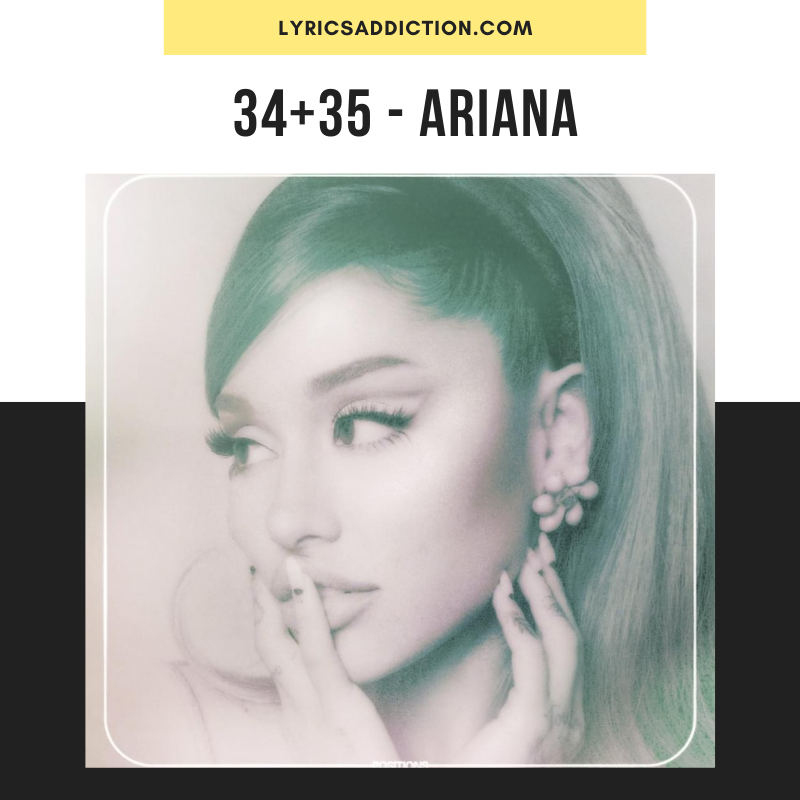 ARIANA GRANDE - 34+35 LYRICS