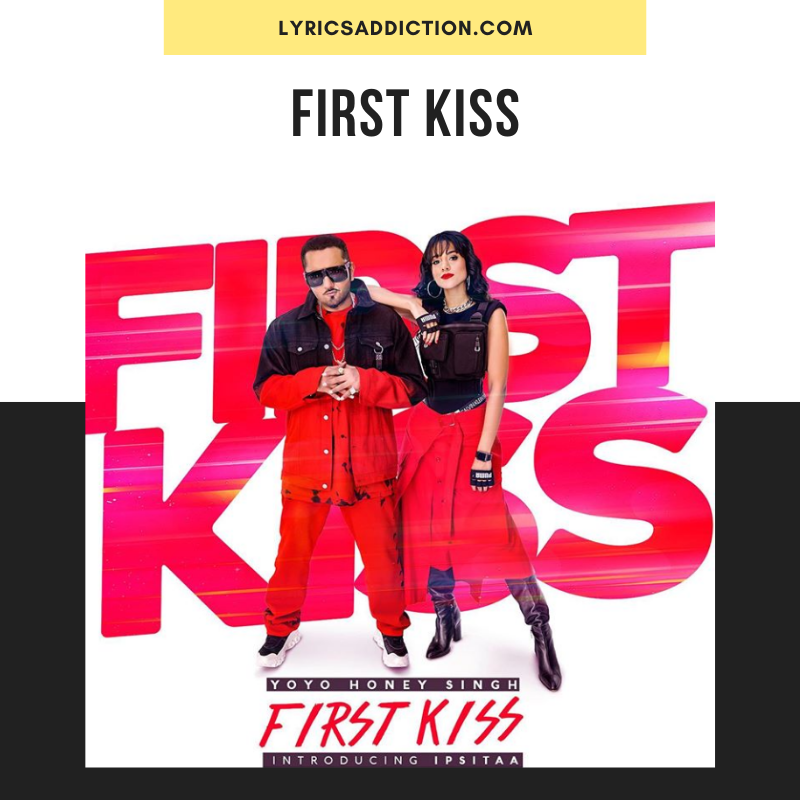 YO YO HONEY SINGH - FIRST KISS SONG LYRICS