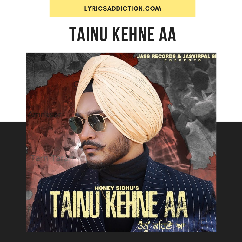 HONEY SIDHU - TAINU KEHNE AA LYRICS