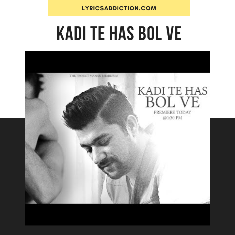 MANAN BHARDWAJ - KADI TE HAS BOL VE LYRICS