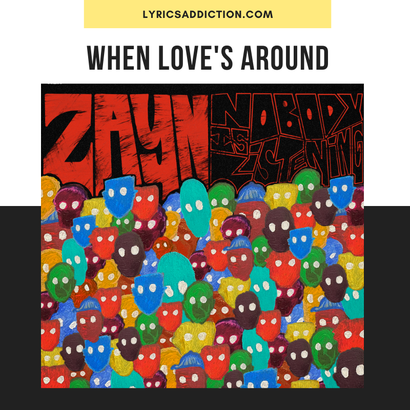 ZAYN - When Love's Around