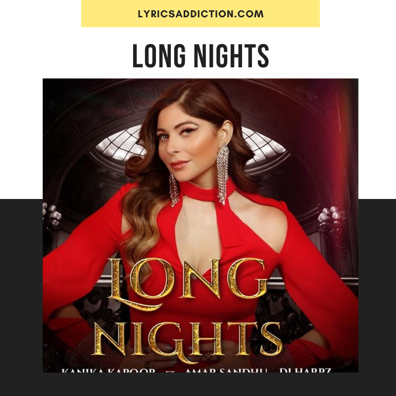 KANIKA KAPOOR & AMAR SANDHU - LONG NIGHTS LYRICS