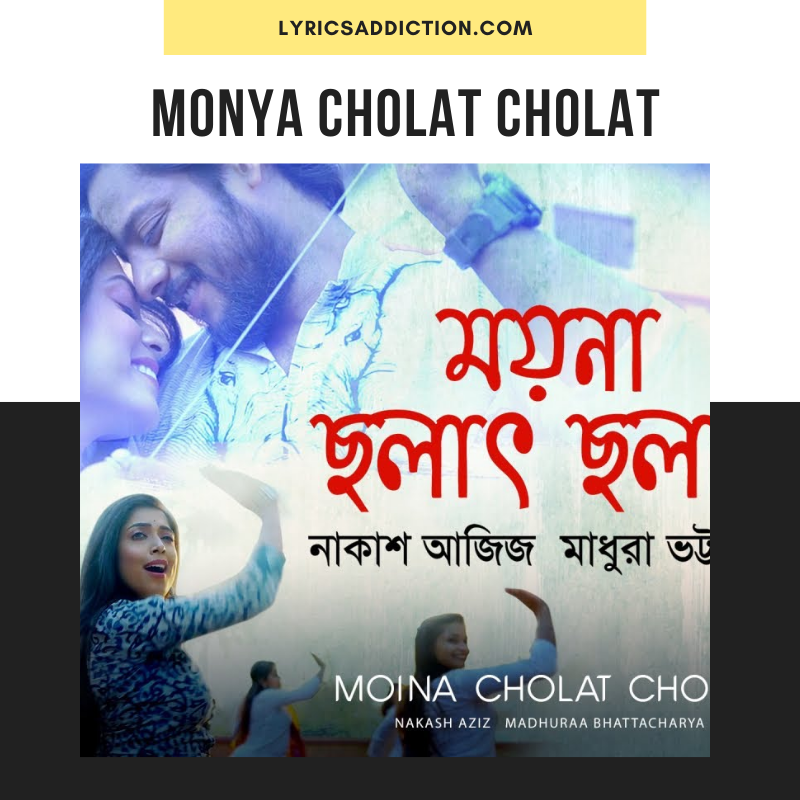NAKASH AZIZ - MONYA CHOLAT CHOLAT LYRICS IN ENGLISH