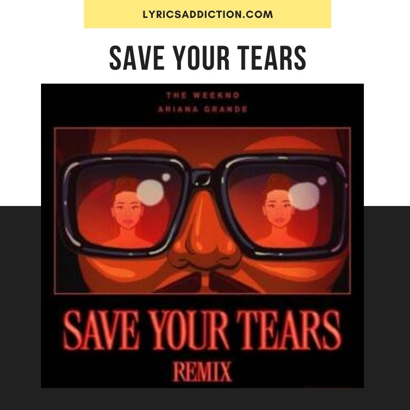 SAVE YOUR TEARS (REMIX) LYRICS | THE WEEKND & ARIANA